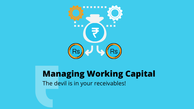 Managing working capital – the devil is in your receivables!